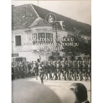 VLADIMIR HUZJAN : VARAŽDIN I VOJSKA U MEĐURATNOM RAZDOBLJU 1918-1941.